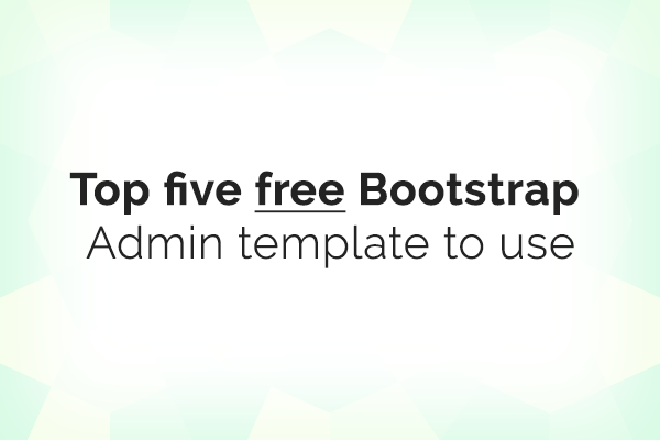 Top Five Bootstrap Admin Template You Can Use Now